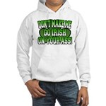 Don't Make Me Go Irish on Your Ass Hooded Sweatshi