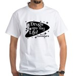 Drugs are my life White T-Shirt