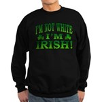 I'm Not White I'm Irish Sweatshirt (dark)