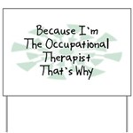 Because Occupational Therapist Yard Sign