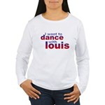 I want to Dance with Louis Women's Long Sleeve T-S
