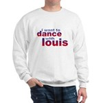 I want to Dance with Louis Sweatshirt