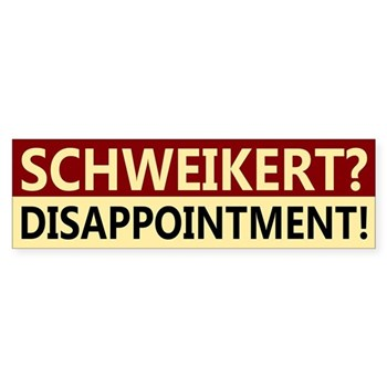 Schweikert? Disappointment! (Anti-Schweikert bumper sticker)