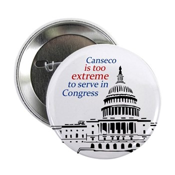 Canseco is too extreme to serve in Congress (anti-Canseco button)