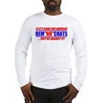 "Anti-Democrats ""NO"" Long Sleeve T-Shirt"