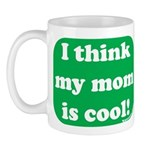 I Think My Mom Is Cool Mug