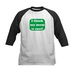 I Think My Mom Is Cool Kids Baseball Jersey