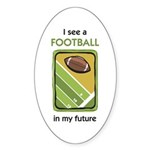 I See a Football in my Future Oval Sticker