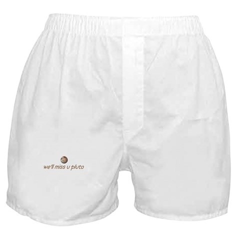 CafePress gt; Underwear amp; Panties gt; We#39;ll Miss You Pluto Boxer Shorts. We#39;ll Miss You Pluto Boxer Shorts