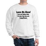 Leave Me Alone! Sweatshirt
