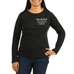 Leave Me Alone! Women's Long Sleeve Dark T-Shirt
