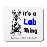 It's A Lab Thing Mousepad