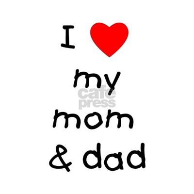 I+love+you+mom+and+dad+